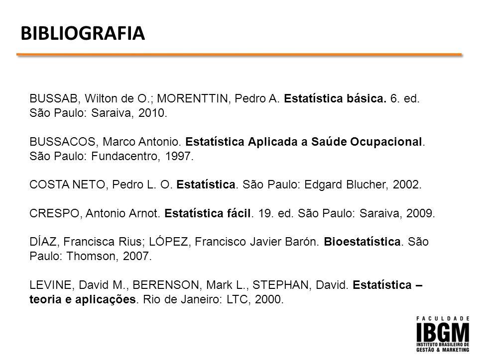 BIBLIOGRAFIA BUSSAB, Wilton de O.; MORENTTIN, Pedro A. Estatística básica. 6. ed. São Paulo: Saraiva, 2010.