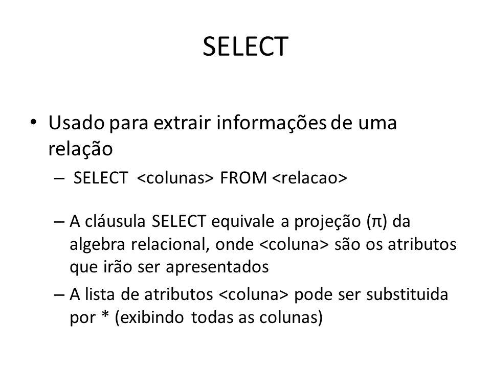 SELECT Usado para extrair informações de uma relação