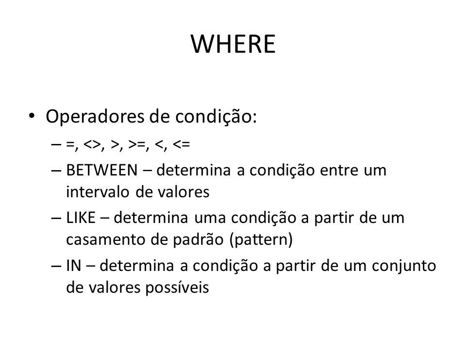 WHERE Operadores de condição: =, <>, >, >=, <, <=