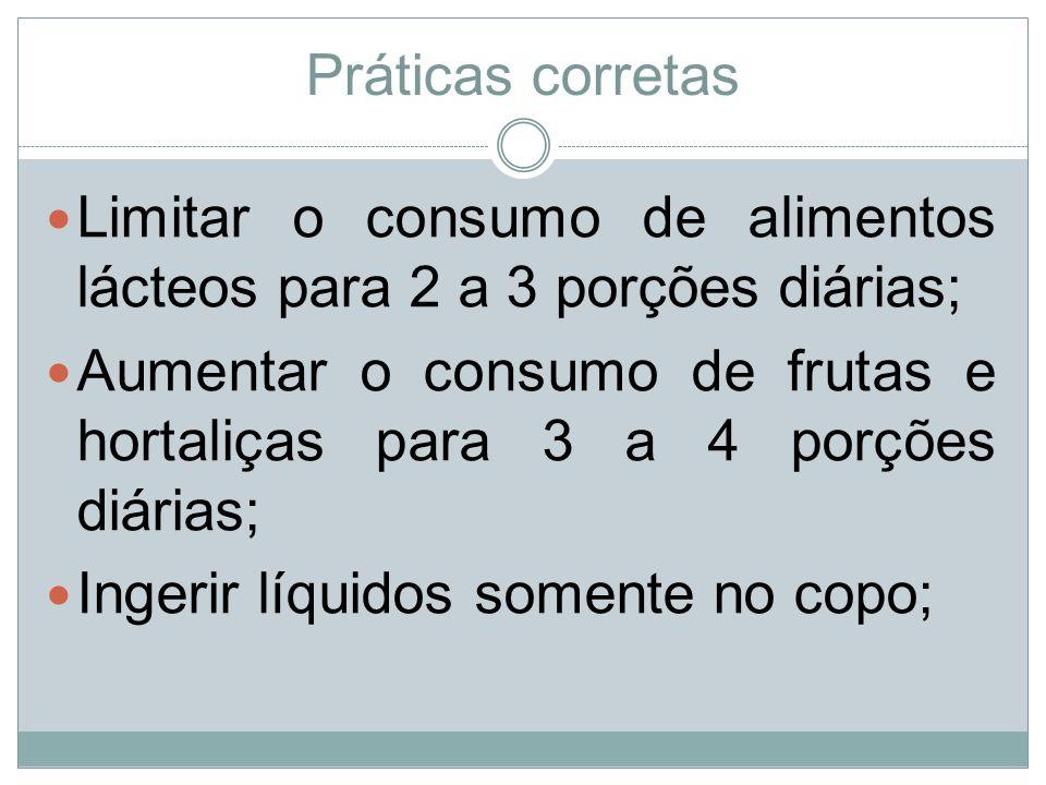 Práticas corretas Limitar o consumo de alimentos lácteos para 2 a 3 porções diárias;