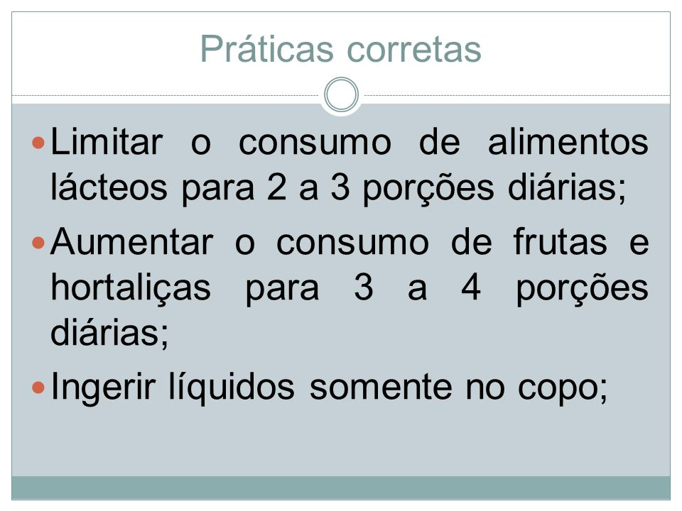Práticas corretasLimitar o consumo de alimentos lácteos para 2 a 3 porções diárias;