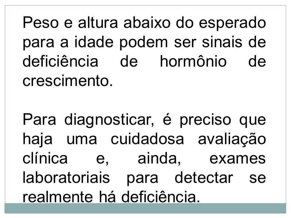 Peso e altura abaixo do esperado para a idade podem ser sinais de deficiência de hormônio de crescimento.