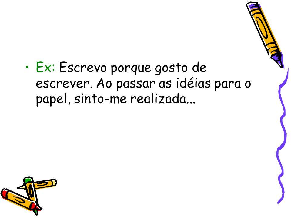 Ex: Escrevo porque gosto de escrever