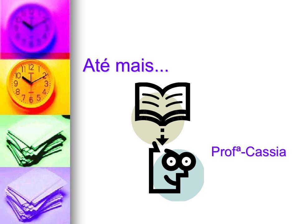 Até mais... Profª-Cassia