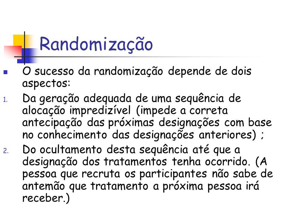Randomização O sucesso da randomização depende de dois aspectos: