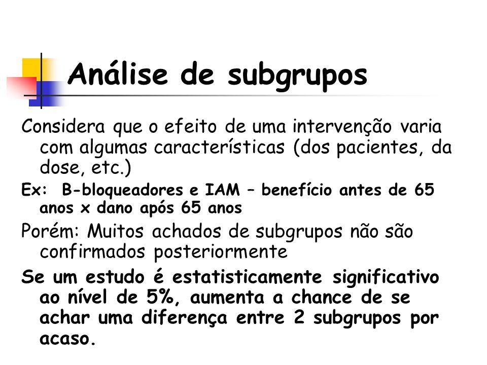 Análise de subgrupos Considera que o efeito de uma intervenção varia com algumas características (dos pacientes, da dose, etc.)