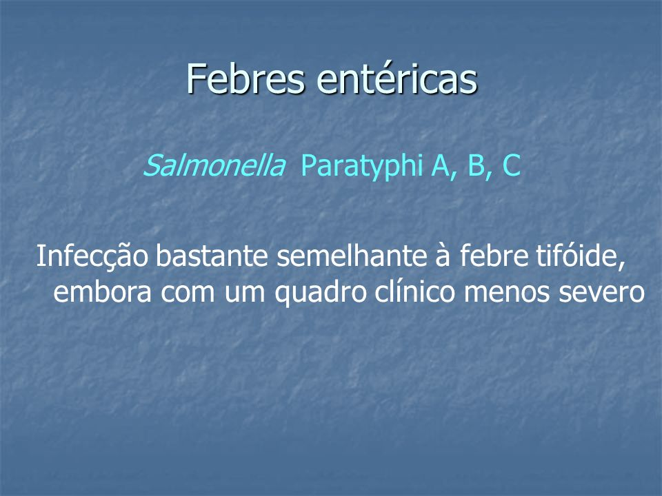 Febres entéricas Salmonella Paratyphi A, B, C