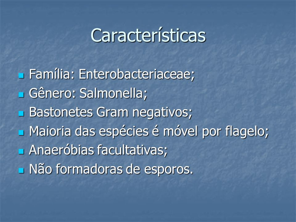 Características Família: Enterobacteriaceae; Gênero: Salmonella;