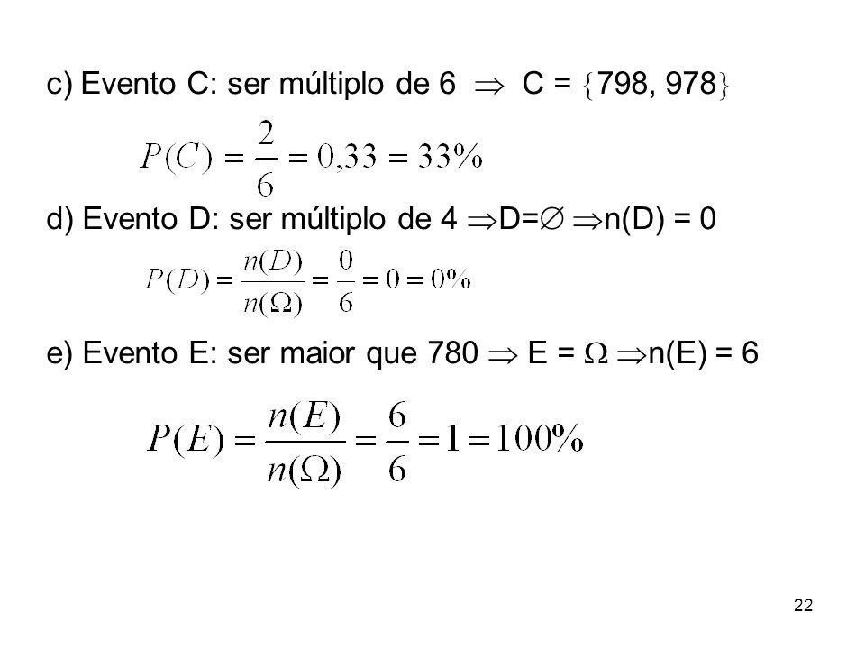 c) Evento C: ser múltiplo de 6  C = 798, 978