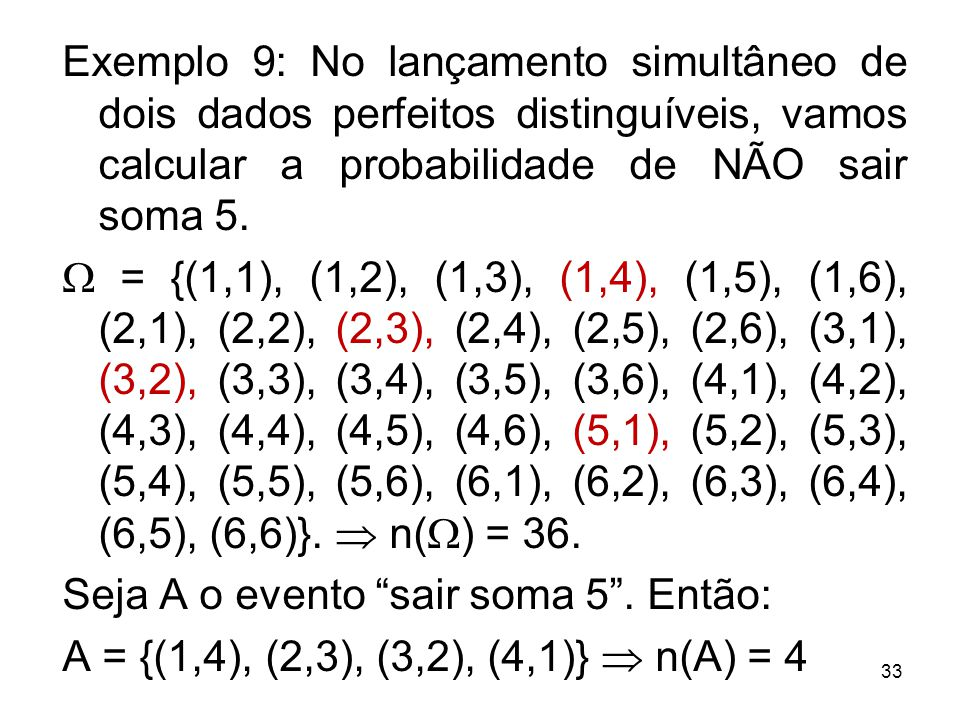 Exemplo 9: No lançamento simultâneo de dois dados perfeitos distinguíveis, vamos calcular a probabilidade de NÃO sair soma 5.