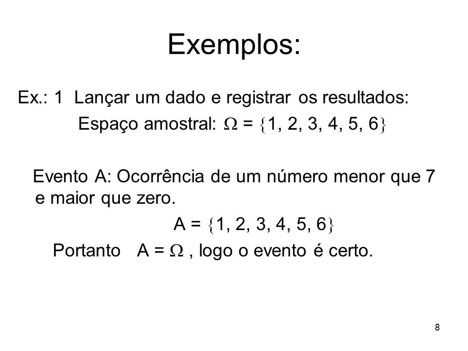 Exemplos: Ex.: 1 Lançar um dado e registrar os resultados: