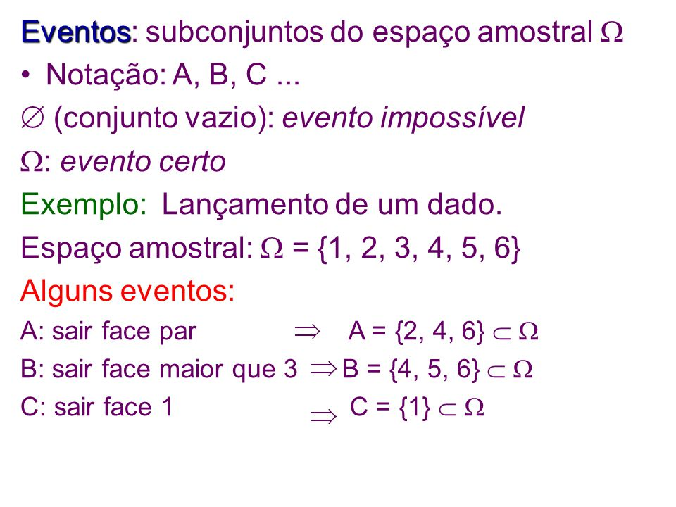Eventos: subconjuntos do espaço amostral  Notação: A, B, C ...