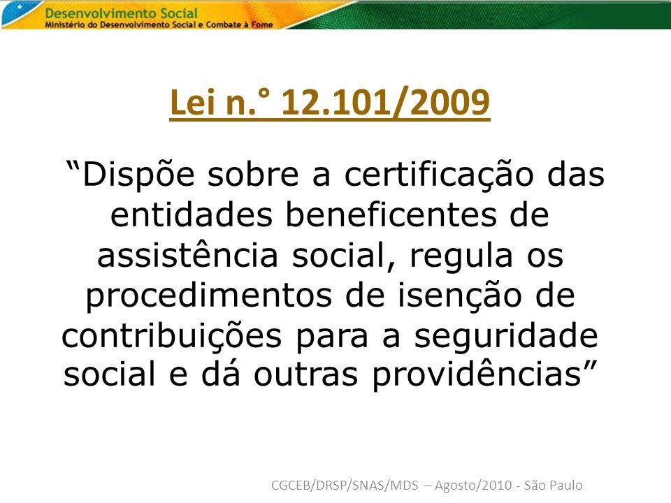 Lei n.° 12.101/2009 Dispõe sobre a certificação das entidades beneficentes de assistência social, regula os procedimentos de isenção de contribuições para a seguridade social e dá outras providências