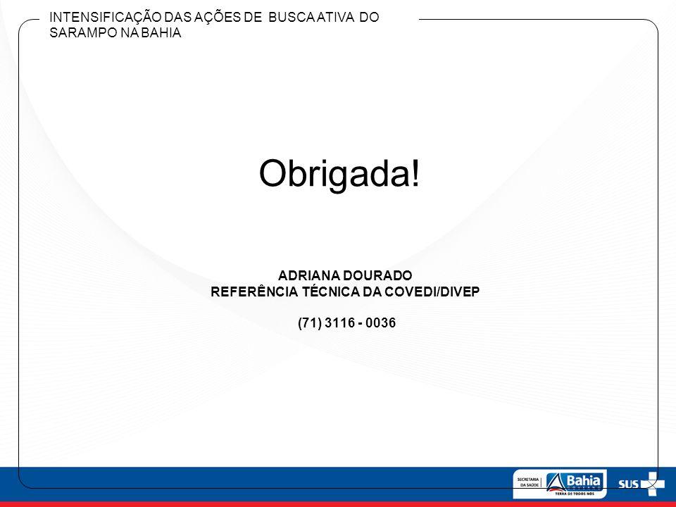 Adriana Dourado Referência Técnica da COVEDI/DIVEP (71) 3116 - 0036