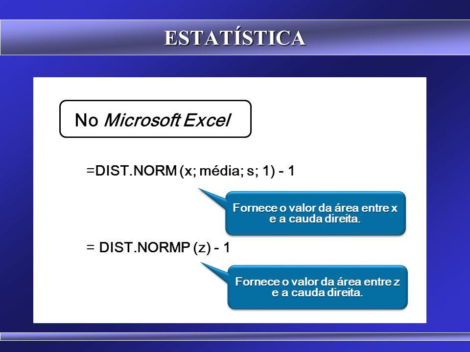 ESTATÍSTICA No Microsoft Excel =DIST.NORM (x; média; s; 1) - 1