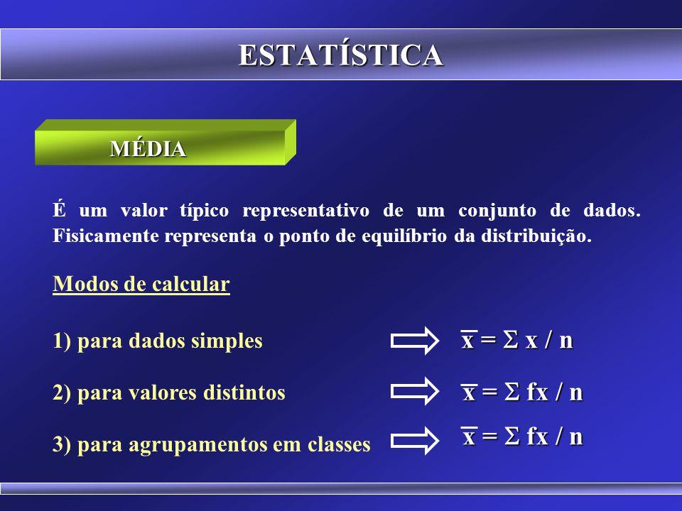 ESTATÍSTICA x = S x / n x = S fx / n x = S fx / n MÉDIA