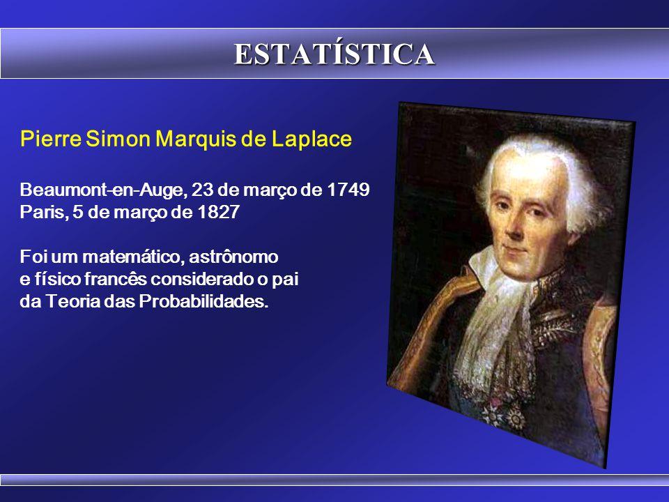 ESTATÍSTICA Pierre Simon Marquis de Laplace