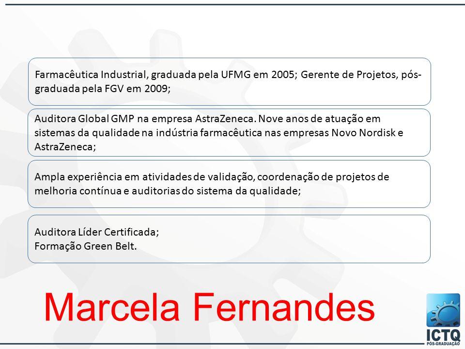 Farmacêutica Industrial, graduada pela UFMG em 2005; Gerente de Projetos, pós-graduada pela FGV em 2009;