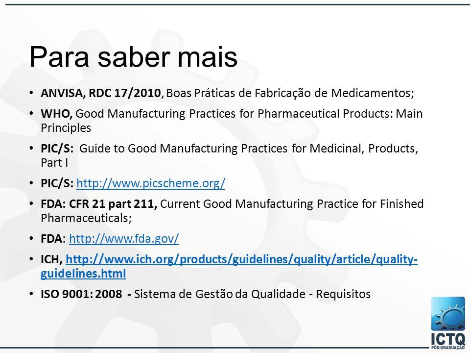 Para saber mais ANVISA, RDC 17/2010, Boas Práticas de Fabricação de Medicamentos;