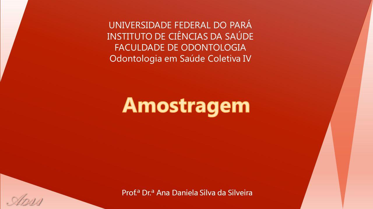 Amostragem Prof.ª Dr.ª Ana Daniela Silva da Silveira