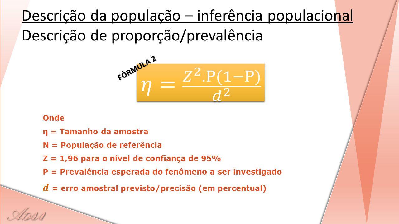 Descrição da população – inferência populacional Descrição de proporção/prevalência