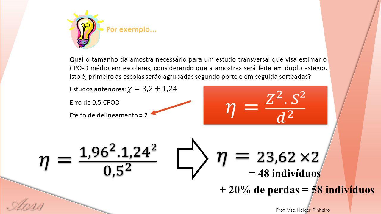𝜂= 𝑍 2 . 𝑆² 𝑑 2 𝜂= 1,96 2 .1,24² 0, 5 2 𝜂= 23,62 ×2 s = 48 indivíduos