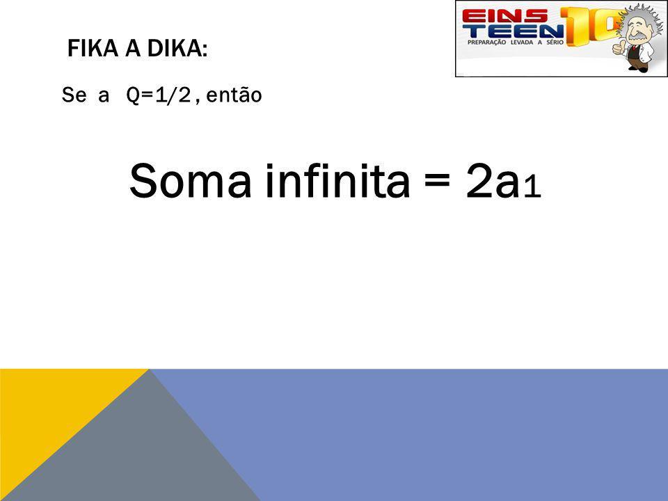 Fika a dika: Se a Q=1/2 , então Soma infinita = 2a1