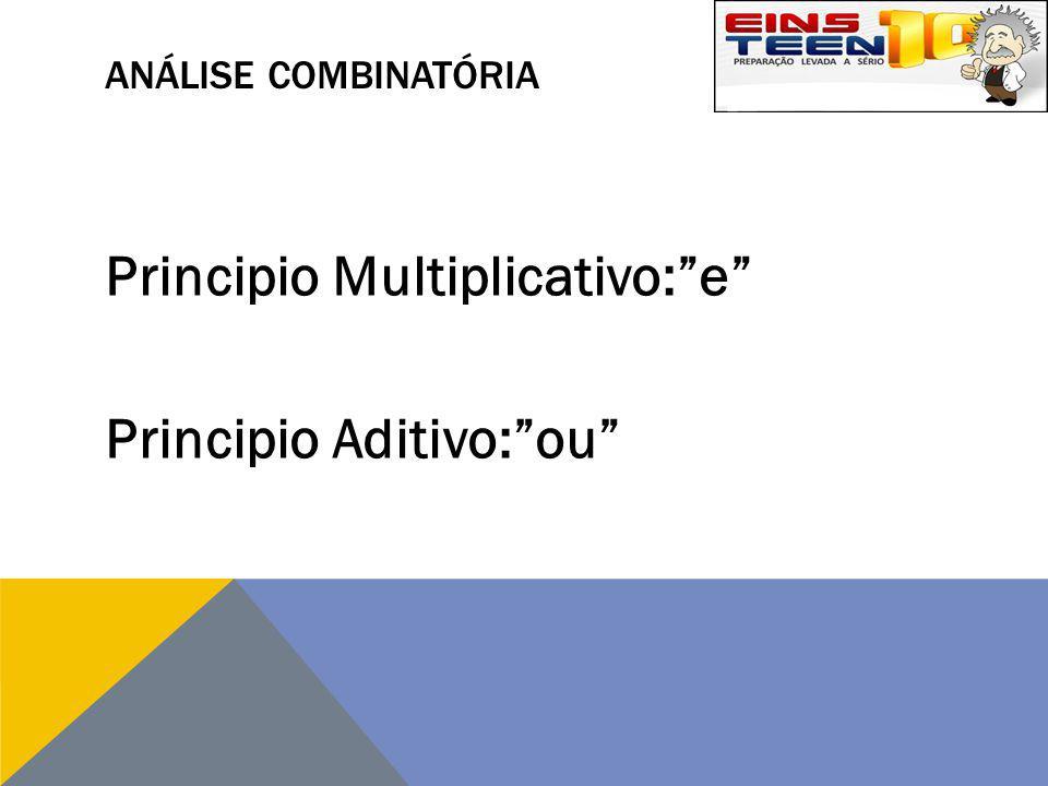 Principio Multiplicativo: e Principio Aditivo: ou