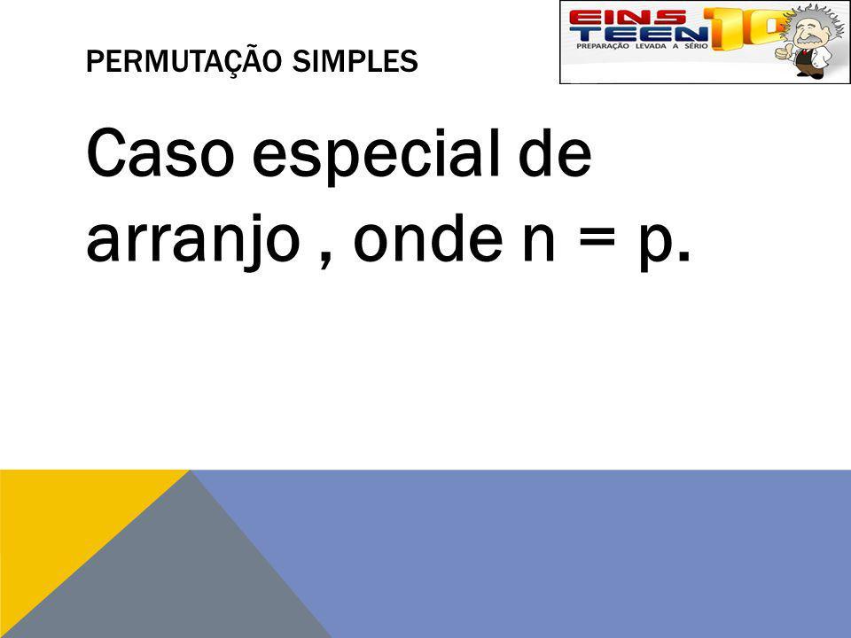 Caso especial de arranjo , onde n = p.