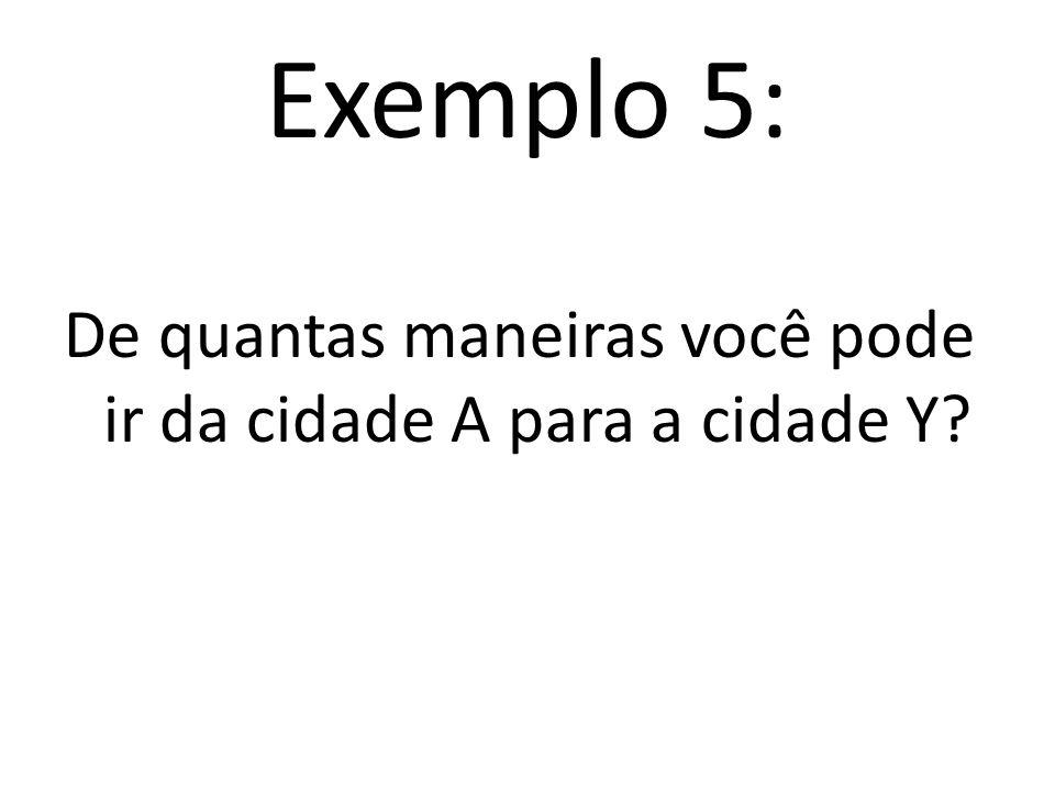 Exemplo 5: De quantas maneiras você pode ir da cidade A para a cidade Y