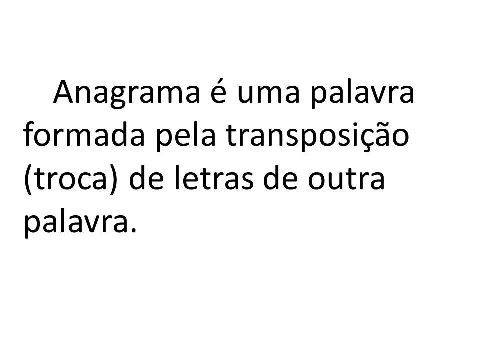 Anagrama é uma palavra formada pela transposição (troca) de letras de outra palavra.