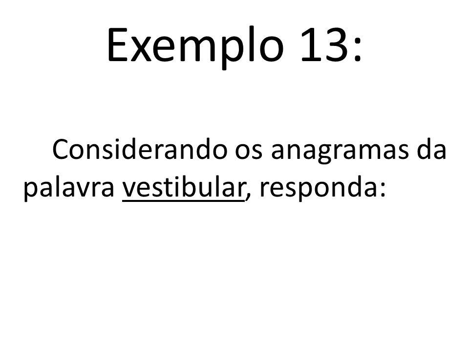 Exemplo 13: Considerando os anagramas da palavra vestibular, responda: