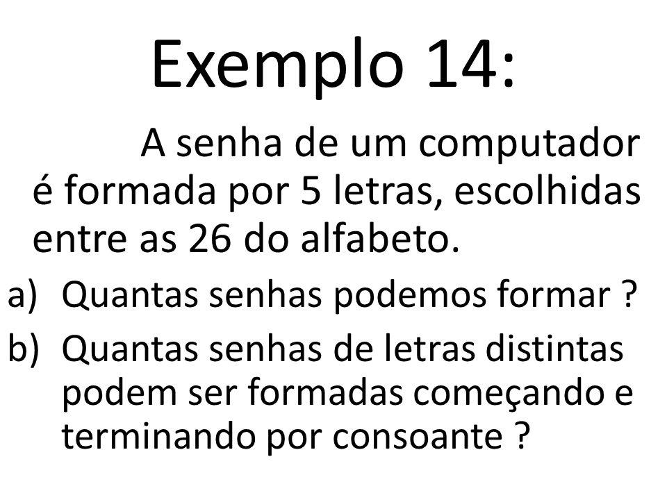 Exemplo 14: A senha de um computador é formada por 5 letras, escolhidas entre as 26 do alfabeto. Quantas senhas podemos formar
