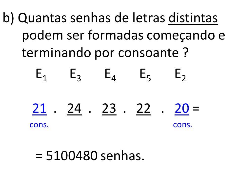 b) Quantas senhas de letras distintas podem ser formadas começando e terminando por consoante