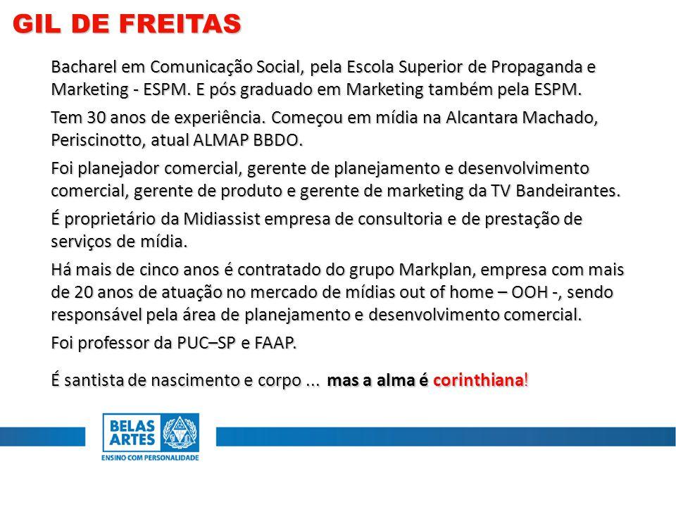 GIL DE FREITAS Bacharel em Comunicação Social, pela Escola Superior de Propaganda e Marketing - ESPM. E pós graduado em Marketing também pela ESPM.