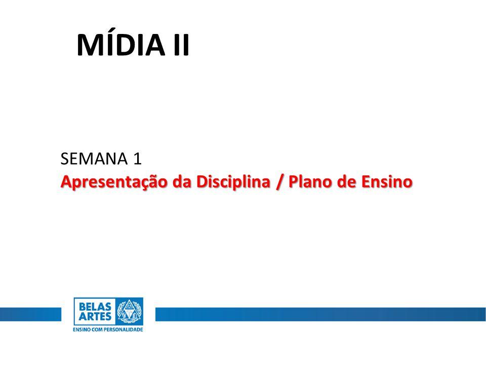 MÍDIA II SEMANA 1 Apresentação da Disciplina / Plano de Ensino