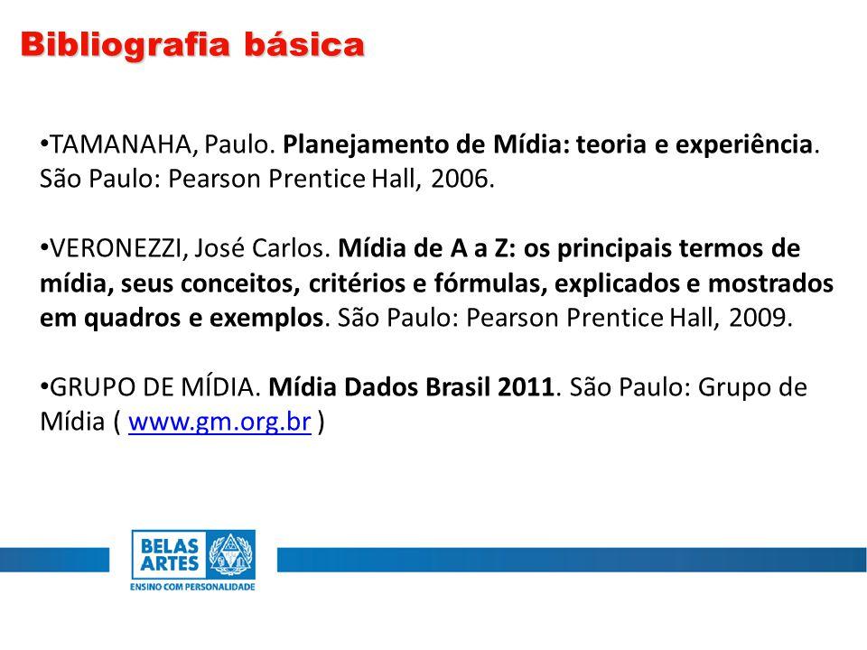 Bibliografia básica TAMANAHA, Paulo. Planejamento de Mídia: teoria e experiência. São Paulo: Pearson Prentice Hall, 2006.