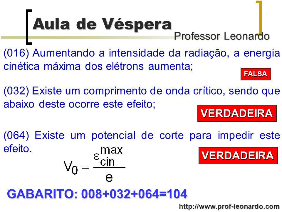 (016) Aumentando a intensidade da radiação, a energia cinética máxima dos elétrons aumenta;