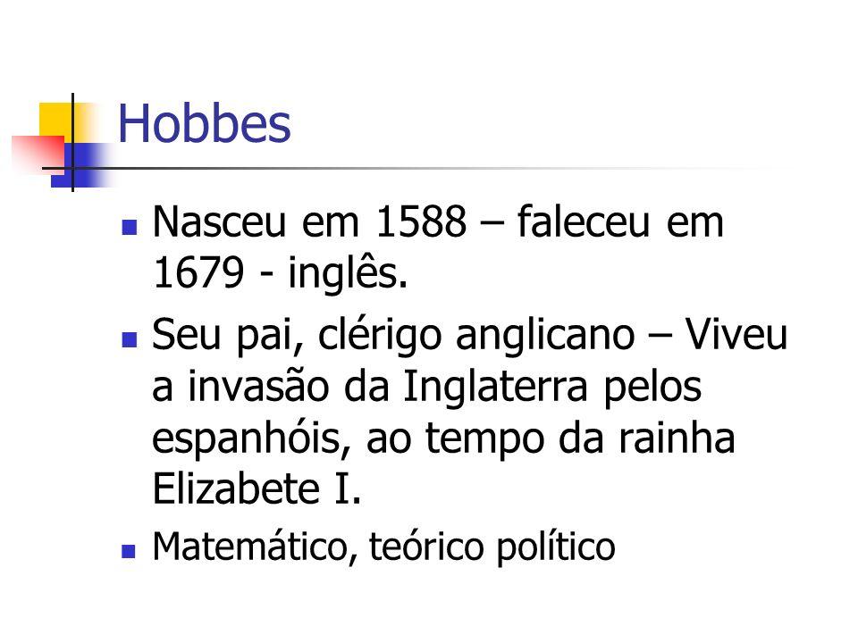 Hobbes Nasceu em 1588 – faleceu em 1679 - inglês.