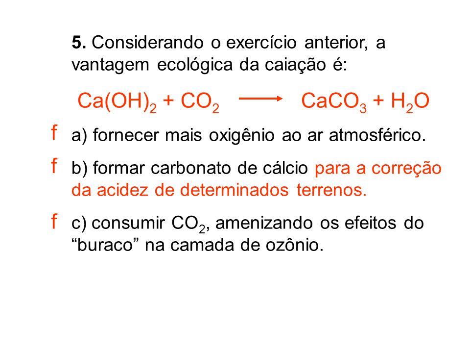 5. Considerando o exercício anterior, a vantagem ecológica da caiação é:
