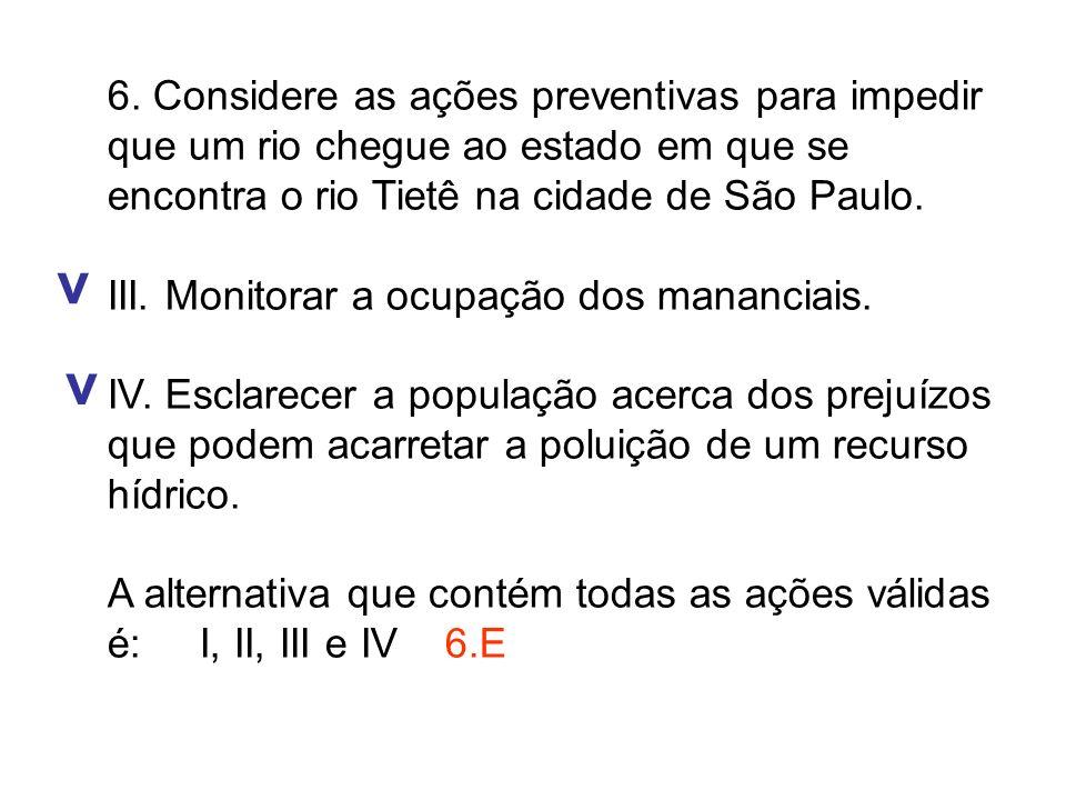 6. Considere as ações preventivas para impedir que um rio chegue ao estado em que se encontra o rio Tietê na cidade de São Paulo.