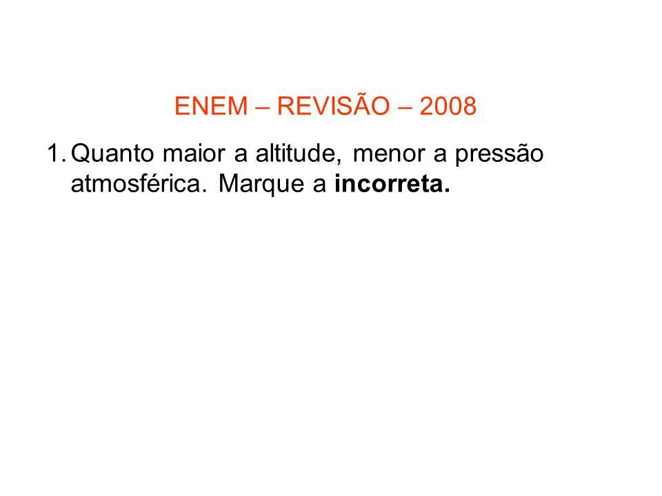 ENEM – REVISÃO – 2008 Quanto maior a altitude, menor a pressão atmosférica. Marque a incorreta.