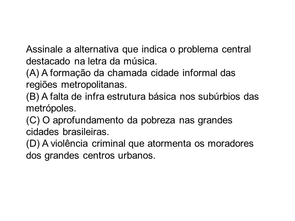 Assinale a alternativa que indica o problema central destacado na letra da música.