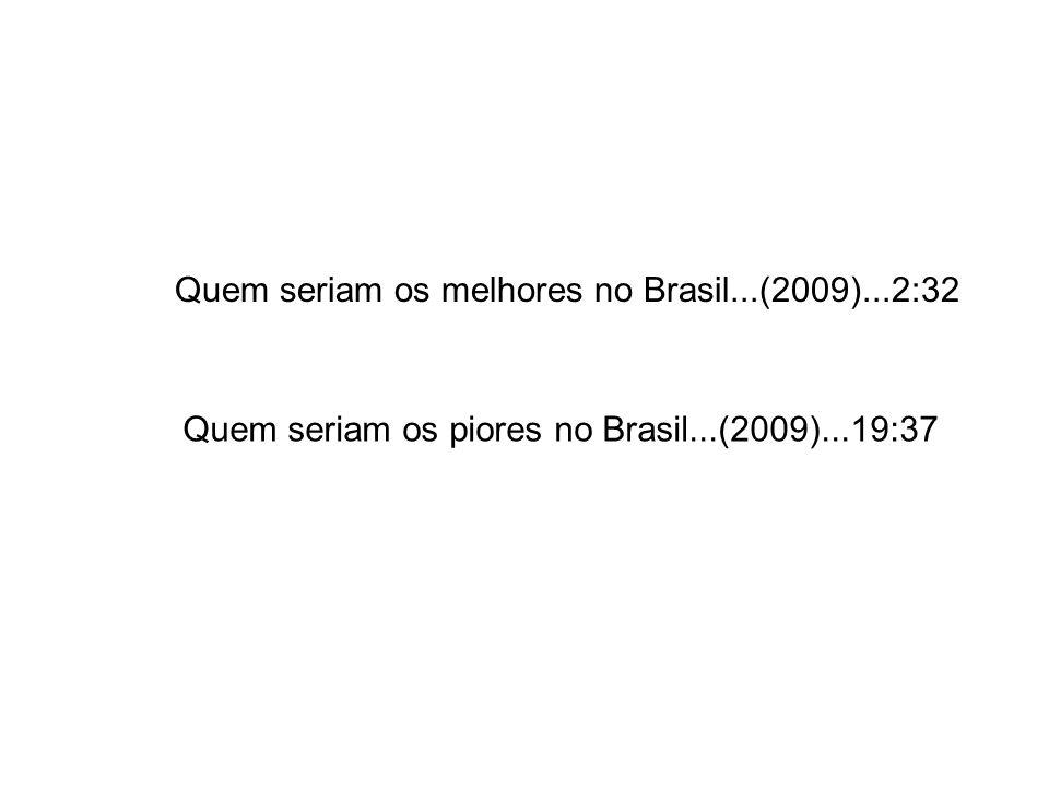 Quem seriam os melhores no Brasil...(2009)...2:32