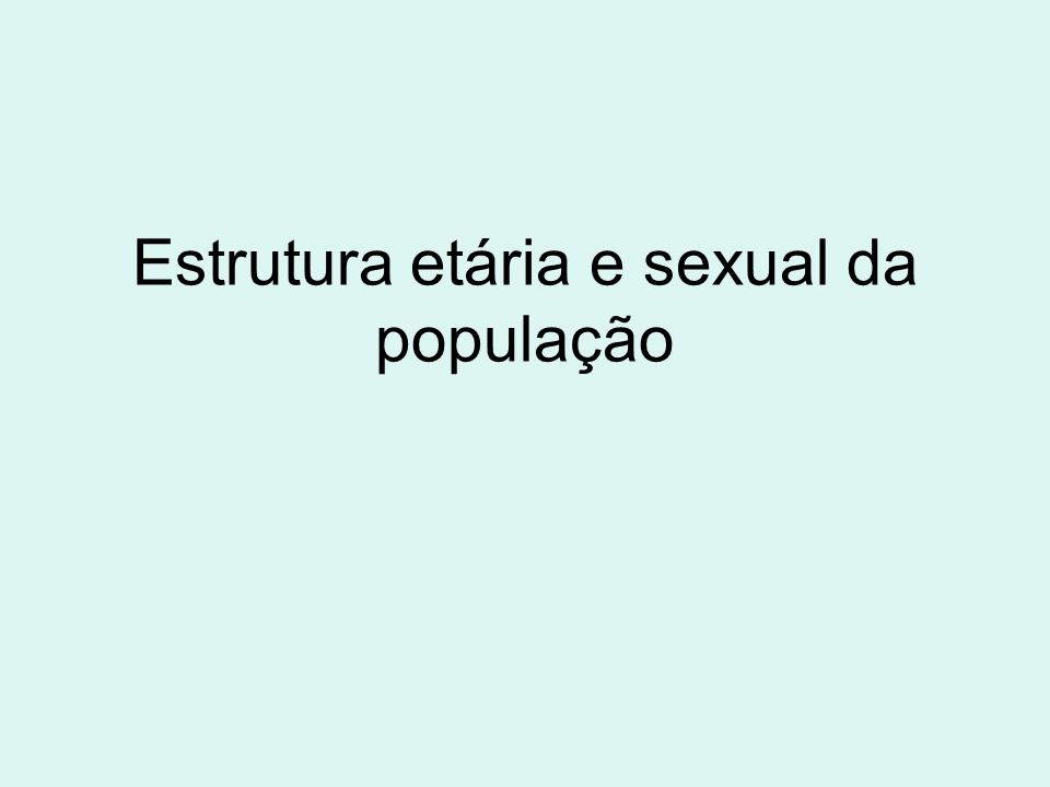 Estrutura etária e sexual da população