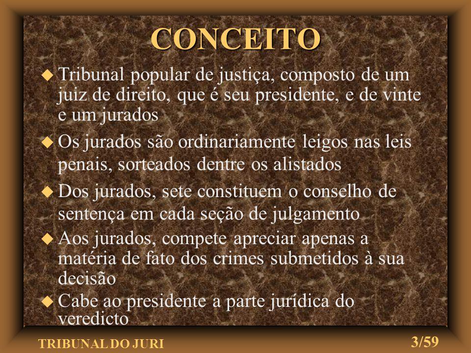 CONCEITO Tribunal popular de justiça, composto de um juiz de direito, que é seu presidente, e de vinte e um jurados.