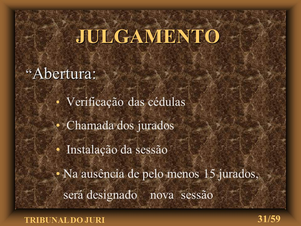 JULGAMENTO Abertura: Chamada dos jurados Instalação da sessão