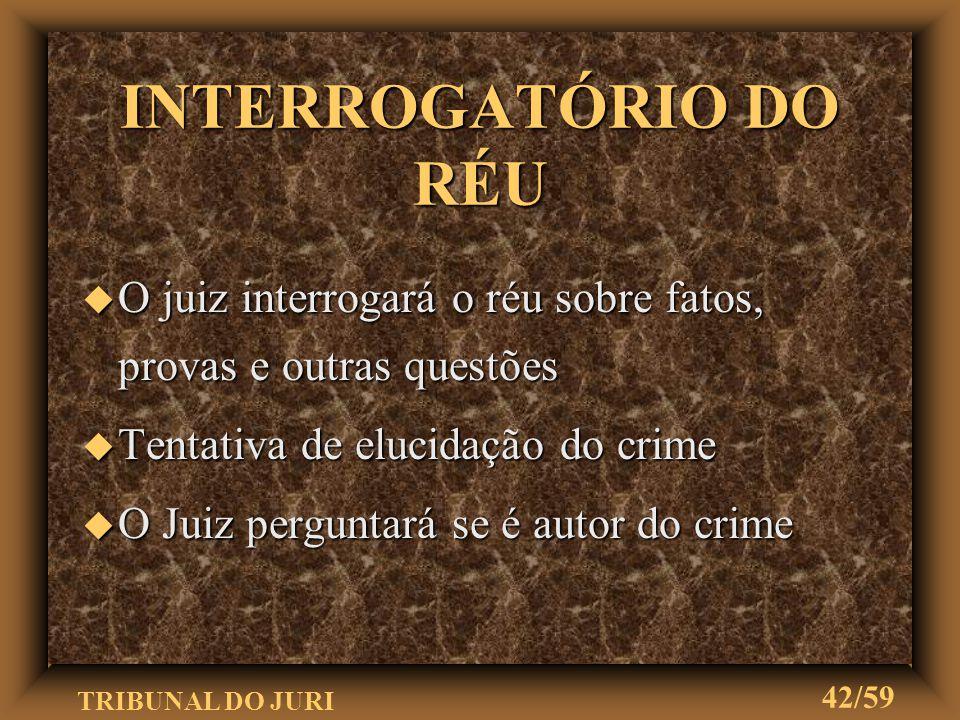 INTERROGATÓRIO DO RÉU O juiz interrogará o réu sobre fatos, provas e outras questões. Tentativa de elucidação do crime.