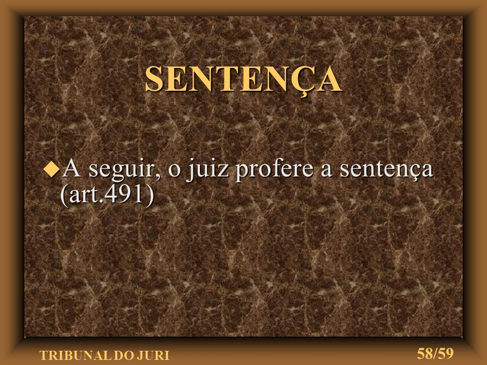 SENTENÇA A seguir, o juiz profere a sentença (art.491)
