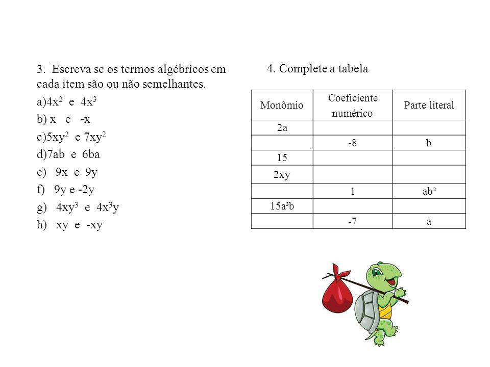 4. Complete a tabela 3. Escreva se os termos algébricos em cada item são ou não semelhantes. 4x2 e 4x3.